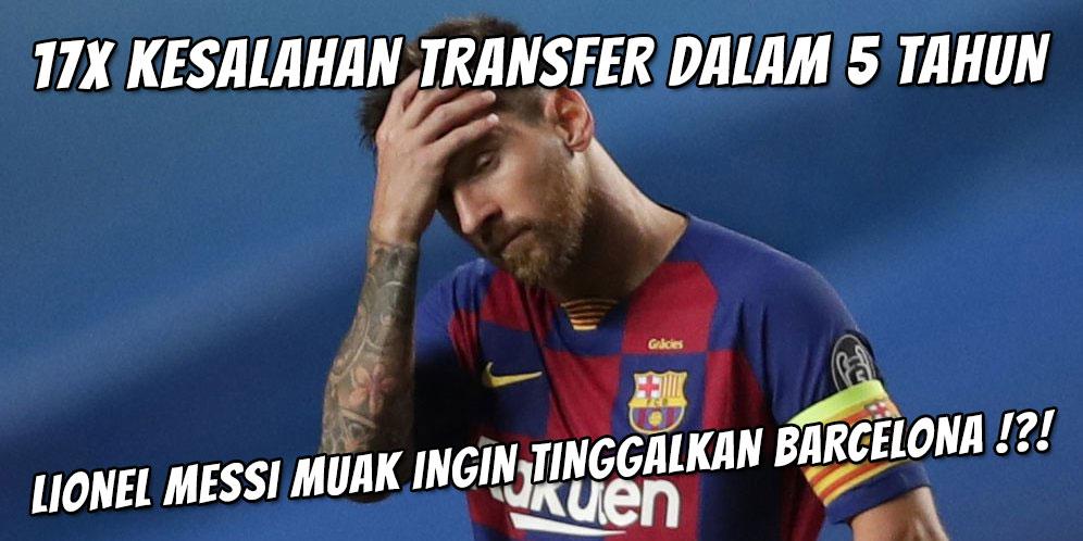 17 Kesalahan Transfer dalam 5 Tahun, Wajar Jika Lionel Messi Muak Ingin Tinggalkan Barcelona