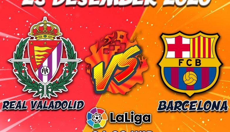 Prediksi Valadolid VS Barcelona 23 Desember 2020