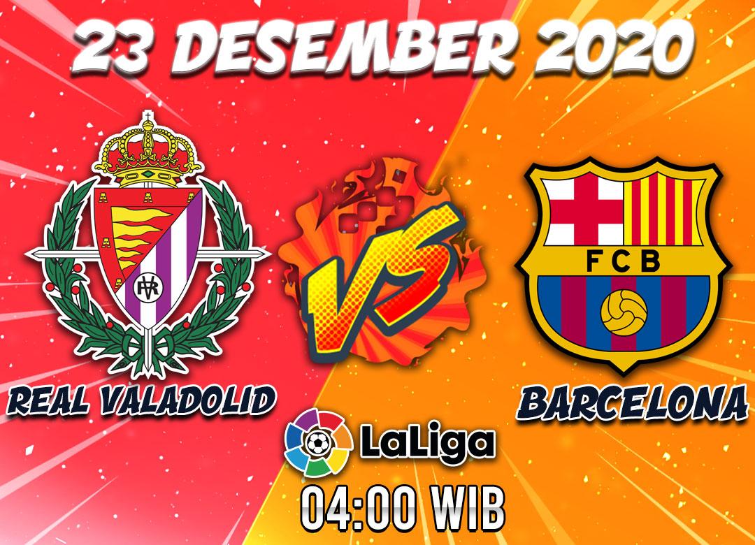 Prediksi Real Valadolid VS Barcelona 23 Desember 2020
