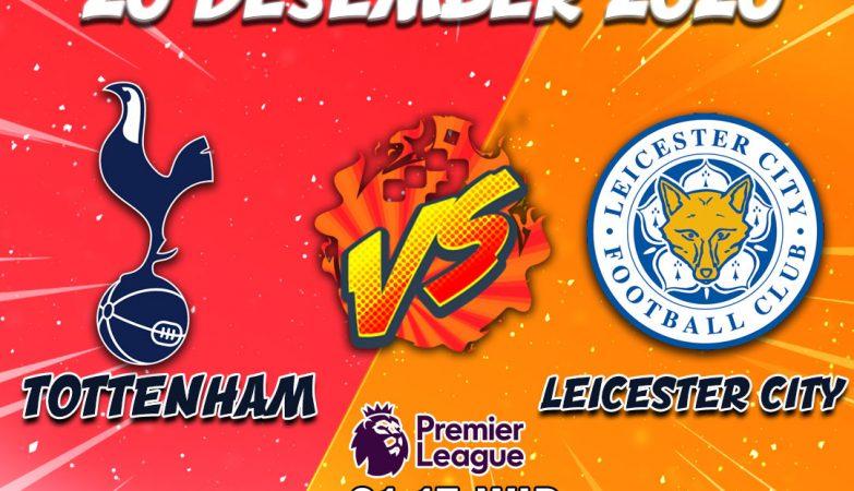 Prediksi Tottenham vs Leicester City 20 Desember 2020